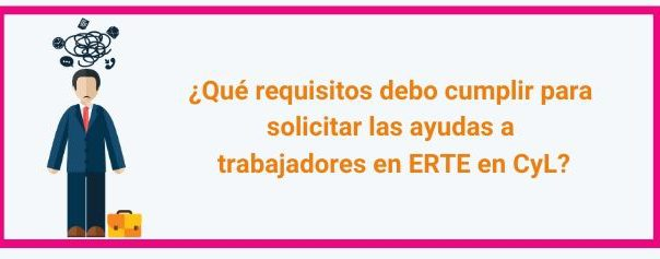 ¿Qué requisitos debo cumplir para solicitar las ayudas a trabajadores en ERTE en CyL?
